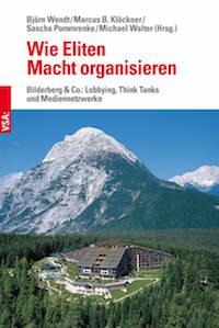 Marcus Klöckner - Wie Eliten Macht organisieren: Bilderberg & Co.: Lobbying, Think Tanks und Mediennetzwerke