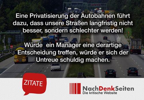 Eine Privatisierung der Autobahnen würde also schlussendlich dazu führen, dass unsere Straßen langfristig nicht besser, sondern schlechter werden!