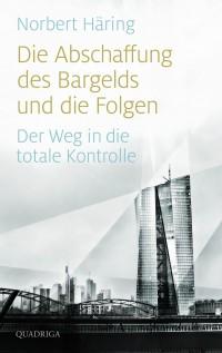Norbert Häring - Die Abschaffung des Bargelds und die Folgen – Der Weg in die totale Kontrolle