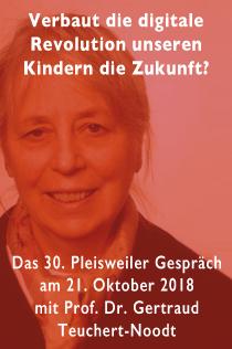30. Pleisweiler Gespräch mit Professorin Dr. Gertraud Teuchert-Noodt zum Thema: Verbaut die digitale Revolution unseren Kindern die Zukunft?
