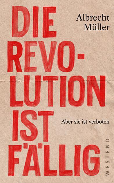 Die Revolution ist fällig, 192 Seiten, Westend Verlag 16 €